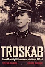 Troskab - Dansk SS-frivillig E.H. Rasmussens erindringer 1940-45