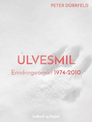 Ulvesmil. Erindringsroman 1974-2010