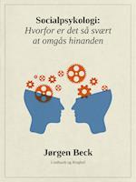 Socialpsykologi: Hvorfor er det så svært at omgås hinanden af Jørgen Beck