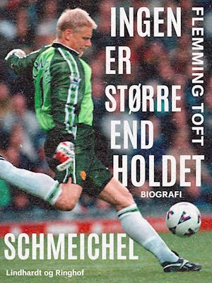 """Schmeichel: """"Ingen er større end holdet"""" af Flemming Toft"""