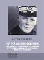 Det må aldrig ske igen. En dansk politibetjents oplevelser i tysk fangenskab 19. september 1944 til 4. maj 1945 (storskrift)