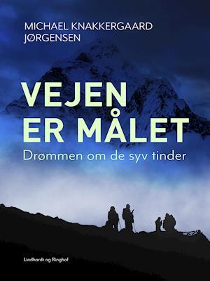 Vejen er målet: Drømmen om de syv tinder af Michael Knakkergaard Jørgensen