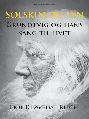 Solskin og lyn: Grundtvig og hans sang til livet