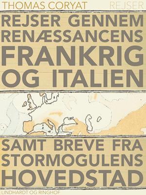 Rejser gennem renæssancens Frankrig og Italien samt breve fra stormogulens hovedstad