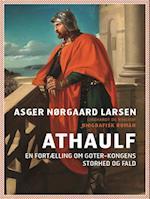 Athaulf - en fortælling om goter-kongens storhed og fald af Asger Nørgaard Larsen