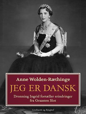 Jeg er dansk – Dronning Ingrid fortæller erindringer fra Graasten Slot af Anne Wolden-Ræthinge