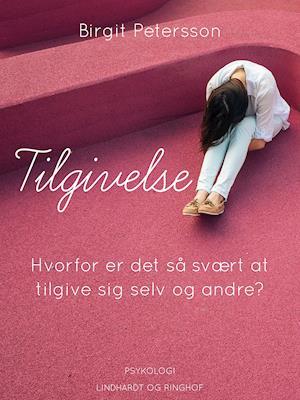 Tilgivelse. Hvorfor er det så svært at tilgive sig selv og andre af Birgit Petersson