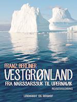 Vestgrønland: fra Narssarssuk til Upernavik af Franz Berliner