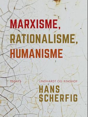 Marxisme rationalisme humanisme af Hans Scherfig