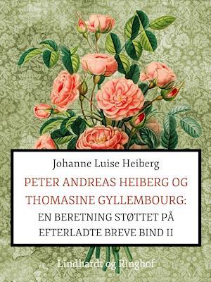 Peter Andreas Heiberg og Thomasine Gyllembourg: en beretning støttet på efterladte breve 2