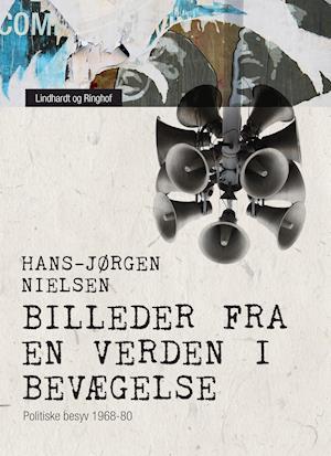 Bog hæftet Billeder fra en verden i bevægelse: politiske besyv 1968-80 af Hans-Jørgen Nielsen
