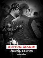 Action, Mand! Rockerliv i Danmark af Henrik Krüger