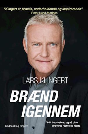 Brænd igennem - få dit budskab ud og nå dine tilhøreres hjerne og hjerte af Lars Klingert