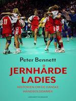 Jernhårde ladies: historien om de danske håndbolddamer af Peter Bennett