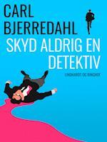 Skyd aldrig en detektiv af Carl Bjerredahl