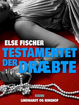 Testamentet der dræbte af Else Fischer
