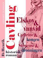 Elskov og vanvid: Cathrine og kongen. Struensee og dronningen