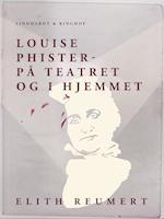 Louise Phister: på teatret og i hjemmet