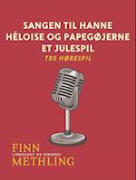 Sangen til Hanne. Héloise og papegøjerne. Et julespil: tre hørespil