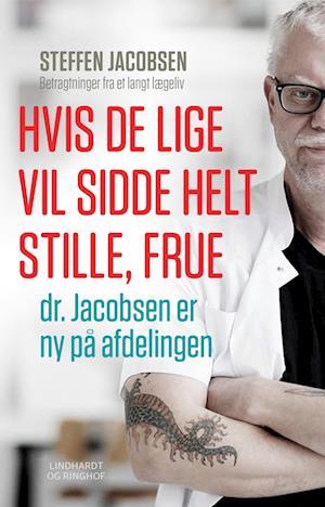 Hvis De lige vil sidde helt stille, frue, dr. Jacobsen er ny på afdelingen