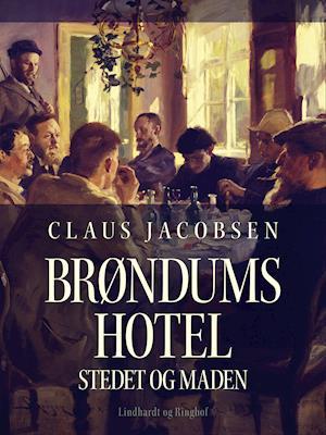 Brøndums Hotel. Stedet og maden