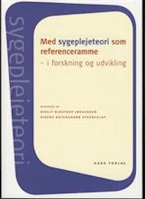 Med sygeplejeteori som referenceramme - i forskning og udvikling