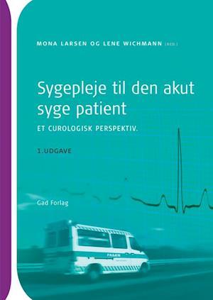 Bog, hæftet Sygepleje til den akut syge patient - et curologisk perspektiv af Mona Larsen