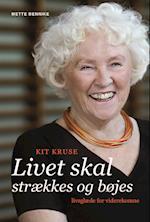Kit Kruse - Livet skal strækkes og bøjes