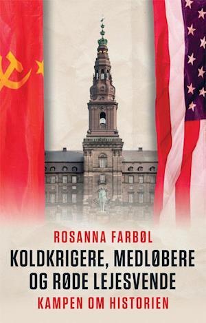 Bog, indbundet Koldkrigere, medløbere og røde lejesvende af Rosanna Farbøl