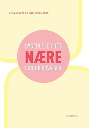 red: inge jekes Sygepleje i det nære sundhedsvæsen-red: inge jekes-bog på saxo.com