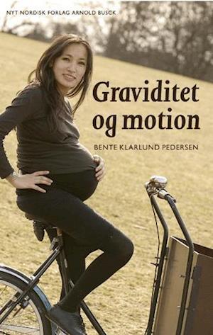 Bog, hæftet Graviditet og motion af Bente Klarlund Pedersen