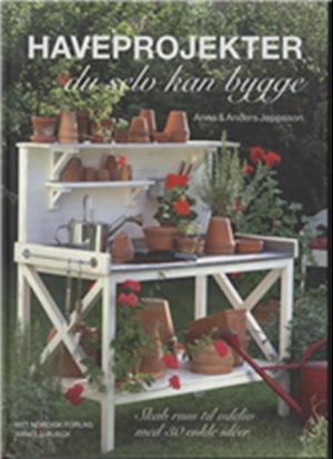 Bog indbundet Haveprojekter du selv kan bygge af Anna Jeppsson Anders Jeppsson