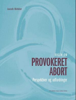 Bog hæftet Bogen om provokeret abort af Jacob Birkler