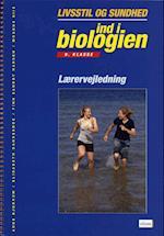Ind i biologien, 9.kl. Sundhed og livsstil, Lærervejledning (Ind i biologien 9 kl)
