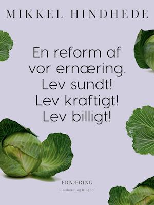 En reform af vor ernæring. Lev sundt! Lev kraftigt! Lev billigt!