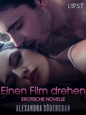 Einen Film drehen - Erotische Novelle