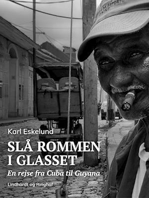 Slå rommen i glasset: en rejse fra Cuba til Guyana