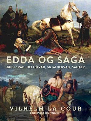 Edda og Saga. Gudekvad, heltekvad, skjaldekvad, sagaer