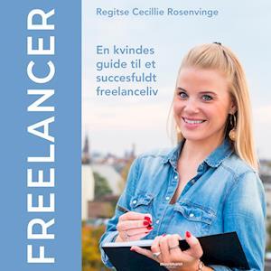 Freelancer - en kvindes guide til et succesfuldt freelanceliv