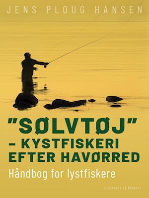 """""""Sølvtøj"""" – kystfiskeri efter havørred. Håndbog for lystfiskere"""