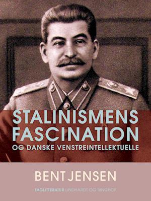 Stalinismens fascination og danske venstreintellektuelle