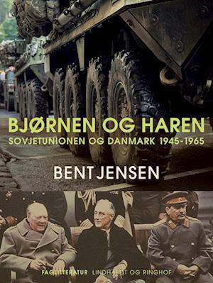 Bjørnen og haren. Sovjetunionen og Danmark 1945-1965
