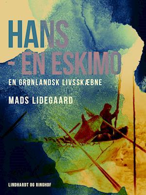 Hans – en eskimo. En grønlandsk livsskæbne