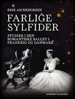 Farlige sylfider. Studier i den romantiske ballet i Frankrig og Danmark