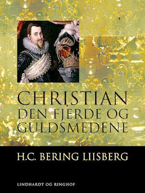 Christian den fjerde og guldsmedene-h. c. bering liisberg-e-bog fra h. c. bering liisberg fra saxo.com