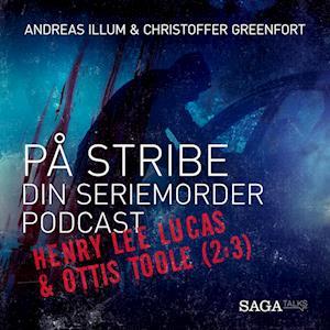 På stribe - din seriemorderpodcast (Henry Lee Lucas & Ottis Toole (2:3)