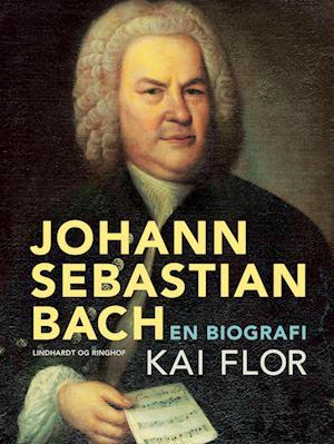 Johann Sebastian Bach. En biografi