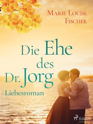 Die Ehe des Dr. Jorg - Liebesroman