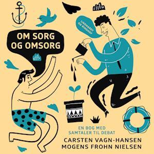 mogens frohn nielsen Om sorg og omsorg: en bog med samtaler til debat-mogens frohn nielsen-lydbog på saxo.com