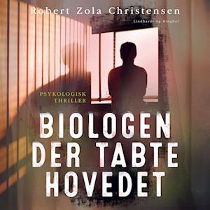 Biologen der tabte hovedet-robert zola christensen-lydbog fra robert zola christensen fra saxo.com